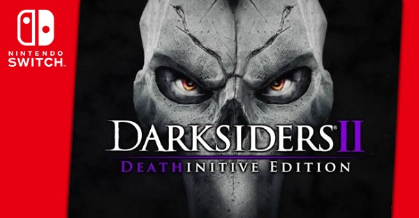 Out now: Darksiders II Deathinitive Edition on Nintendo Switch