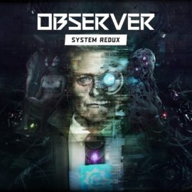 First trailer for cyberpunk thriller, Observer: System Redux, uses power of next-gen consoles!